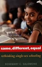 Same, Different, Equal ebook by Professor Rosemary C. Salomone