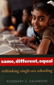 Same, Different, Equal - Rethinking Single-Sex Schooling ebook by Professor Rosemary C. Salomone