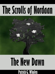 The Scrolls of Nordaan: The New Dawn ebook by Patrick G. Whalen