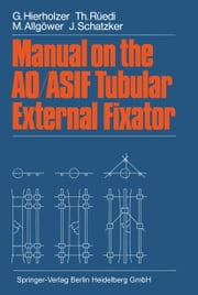 Manual on the AO/ASIF Tubular External Fixator ebook by G. Hierholzer,Thomas Rüedi,M. Allgöwer,J. Schatzker