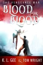 Blood for Blood: The Vengeance War ebook by K.L. Gee, Tom Wright