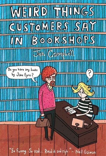 Weird Things Customers Say in Bookshops ebook by Jen Campbell