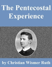 The Pentecostal Experience ebook by Christian Wismer Ruth