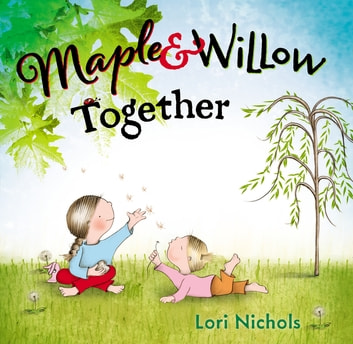 Maple & Willow Together ebook by Lori Nichols