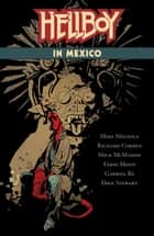 Hellboy in Mexico ebook by Mike Mignola, Richard Corben, Mick Mahon,...