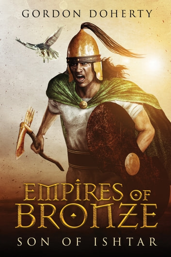 Empires of Bronze: Son of Ishtar (Empires of Bronze #1) ebook by Gordon Doherty