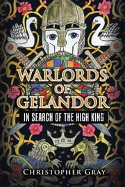 WARLORDS of GELANDOR - IN SEARCH of the HIGH KING ebook by Christopher Gray