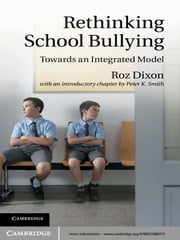 Rethinking School Bullying - Towards an Integrated Model ebook by Roz Dixon,Peter K. Smith