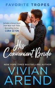 His Convenient Bride: contains Rocky Mountain Angel / Issued to the Bride: One Airman ebook by Vivian Arend, Cora Seton