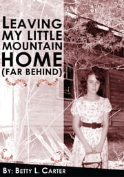 Leaving My Little Mountain Home (far behind) ebook by Betty L. Carter