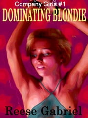 DOMINATING BLONDIE - COMPANY GIRLS BOOK ONE ebook by REESE GABRIEL