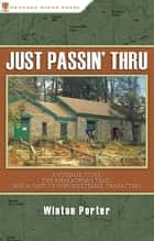 Just Passin' Thru - A Vintage Store, the Appalachian Trail, and a Cast of Unforgettable Characters ebook by Winton Porter