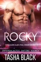 Rocky: Stargazer Alien Mail Order Brides #2 (Intergalactic Dating Agency) ebook by Tasha Black