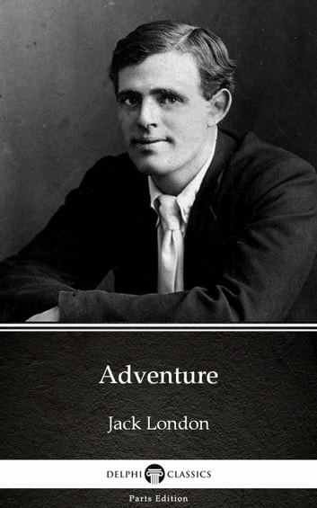 Adventure by Jack London (Illustrated) ebook by Jack London