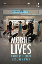 Mobile Lives ebook by Anthony Elliott,John Urry
