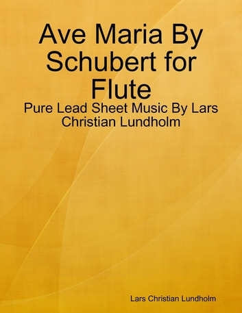 Ave Maria By Schubert for Flute - Pure Lead Sheet Music By Lars Christian Lundholm ebook by Lars Christian Lundholm