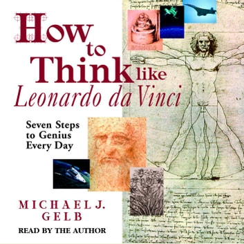 How to Think like Leonardo da Vinci - Seven Steps to Genius Every Day audiobook by Michael J. Gelb