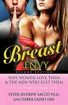 Breast Envy - Why Women Love Them and The Men Who Lust Them ebook by Peter Sacco