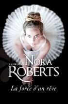 La force d'un rêve ebook by Nora Roberts