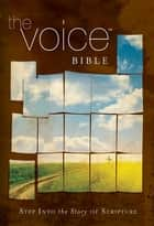 The Voice Bible - Step Into the Story of Scripture ebook by