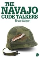The Navajo Code Talkers ebook by Bruce Watson