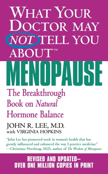 What Your Doctor May Not Tell You About(TM): Menopause - The Breakthrough Book on Natural Progesterone ebook by John R. Lee, MD,Virginia Hopkins