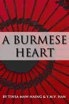 A Burmese Heart ebook by Y.M.V. Han