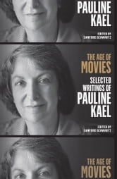 The Age of Movies: Selected Writings of Pauline Kael ebook by Pauline Kael