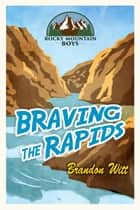 Braving the Rapids ebook by Brandon Witt