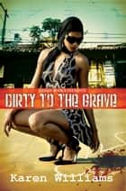 Dirty to the Grave ebook by Karen P. Williams