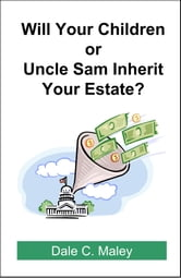 Will Your Children or Uncle Sam Inherit Your Estate? ebook by Dale Maley