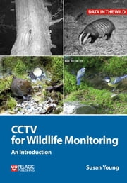 CCTV for Wildlife Monitoring: An Introduction ebook by Susan Young