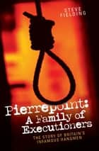 Pierrepoint: A Family of Executioners ebook by Steve Fielding