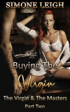 The Virgin and the Masters, Part Two - Buying the Virgin, #18 ebook by Simone Leigh