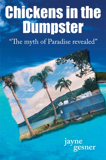 "Chickens in the Dumpster - ""The myth of Paradise revealed"" ebook by Jayne Gesner"
