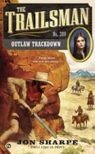 The Trailsman #389 - Outlaw Trackdown ebook by Jon Sharpe