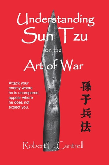 Understanding Sun Tzu on the Art of War ebook by Robert L. Cantrell