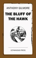 The Bluff of the Hawk ebook by Anthony Gilmore