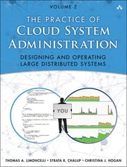 The Practice of Cloud System Administration - Designing and Operating Large Distributed Systems, Volume 2 ebook by Thomas A. Limoncelli,Strata R. Chalup,Christina J. Hogan