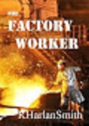 The Factory Worker ebook by R. Harlan Smith
