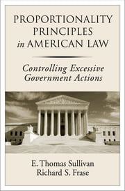 Proportionality Principles in American Law - Controlling Excessive Government Actions ebook by E. Thomas Sullivan,Richard S. Frase