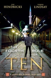 The Fourth Rule of Ten - A Tenzing Norbu Mystery ebook by Gay Hendricks,Tinker Lindsay