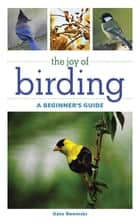 The Joy of Birding - A Beginner's Guide ebook by Kate Rowinski