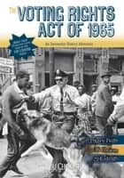 The Voting Rights Act of 1965 - An Interactive History Adventure ebook by Michael Bernard Burgan