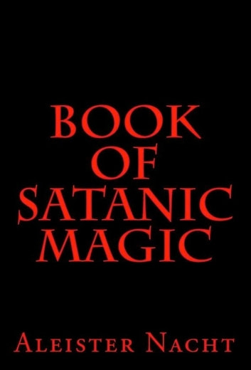 Book of Satanic Magic ebook by Aleister Nacht