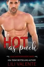 Hot as Puck - A Sexy Flirty Standalone Romantic Comedy ebook by Lili Valente