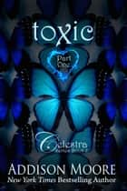 Toxic Part One ebook by Addison Moore