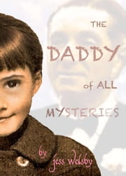 The Daddy of all Mysteries - The True Story of my Parents' Secret Love and the Search for a Father who I Never Knew ebook by Jess Welsby