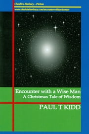 Encounter with a Wise Man: A Christmas Tale of Wisdom ebook by Paul T. Kidd
