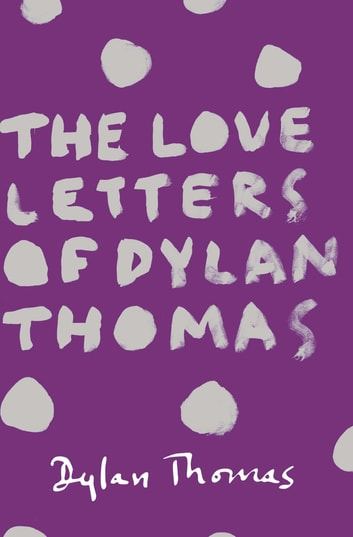 The Love Letters Of Dylan Thomas The Love Letters of Dy...